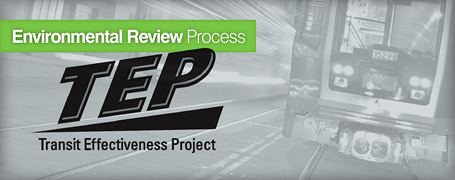 Environmental Review Process: Transit Effectiveness Project (TEP)